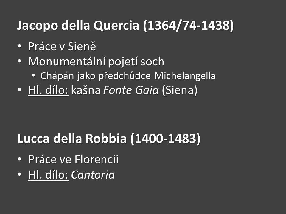 Jacopo della Quercia (1364/74-1438) Práce v Sieně Práce v Sieně Monumentální pojetí soch Monumentální pojetí soch Chápán jako předchůdce Michelangella