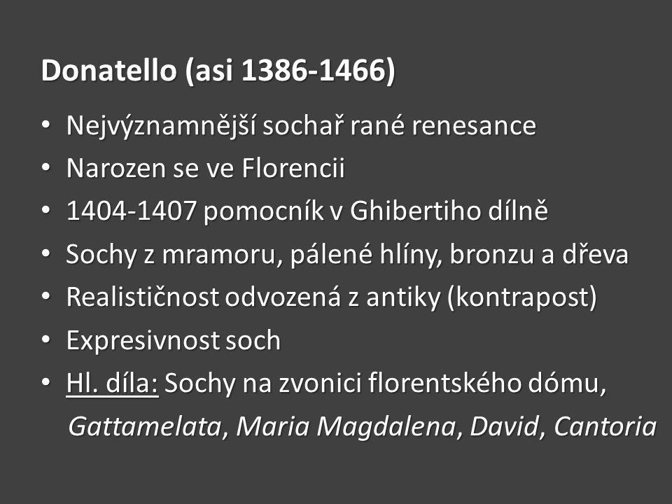 Donatello (asi 1386-1466) Nejvýznamnější sochař rané renesance Nejvýznamnější sochař rané renesance Narozen se ve Florencii Narozen se ve Florencii 14