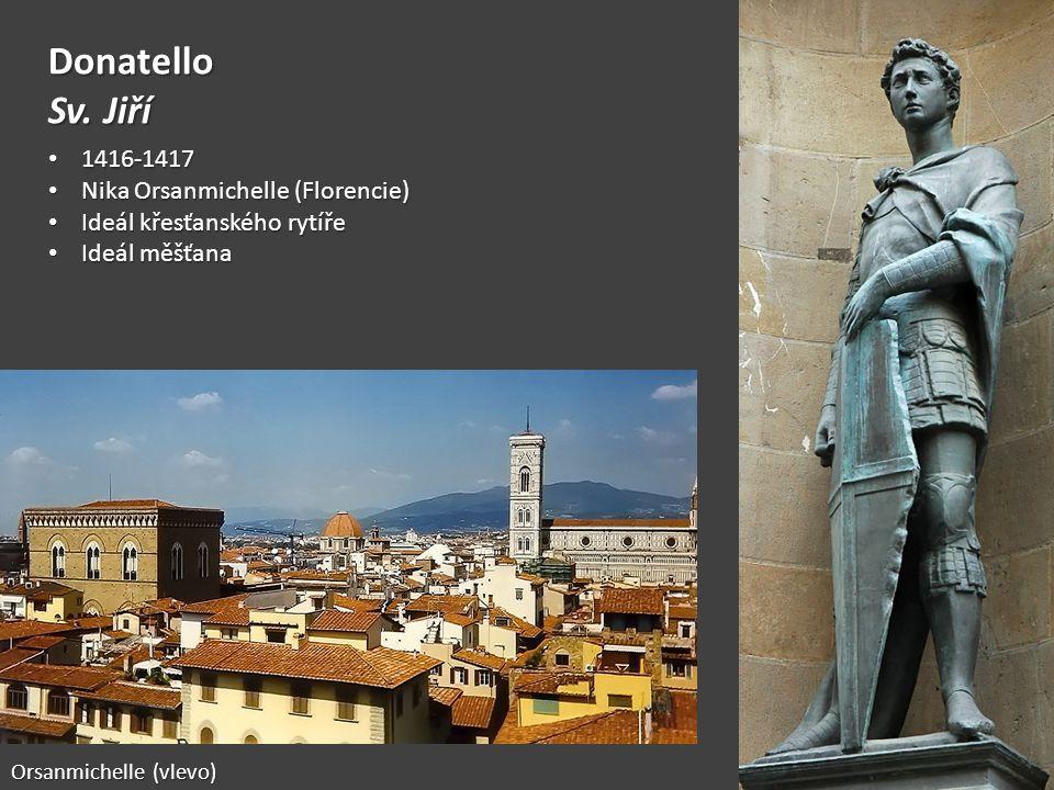 Orsanmichelle (vlevo) Donatello Sv. Jiří 1416-1417 1416-1417 Nika Orsanmichelle (Florencie) Nika Orsanmichelle (Florencie) Ideál křesťanského rytíře I