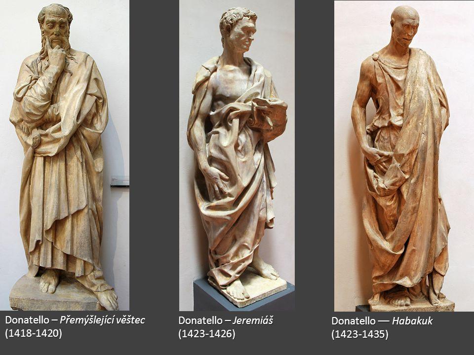 Donatello – Přemýšlející věštec (1418-1420) Donatello – Jeremiáš (1423-1426) Donatello –– Habakuk (1423-1435)