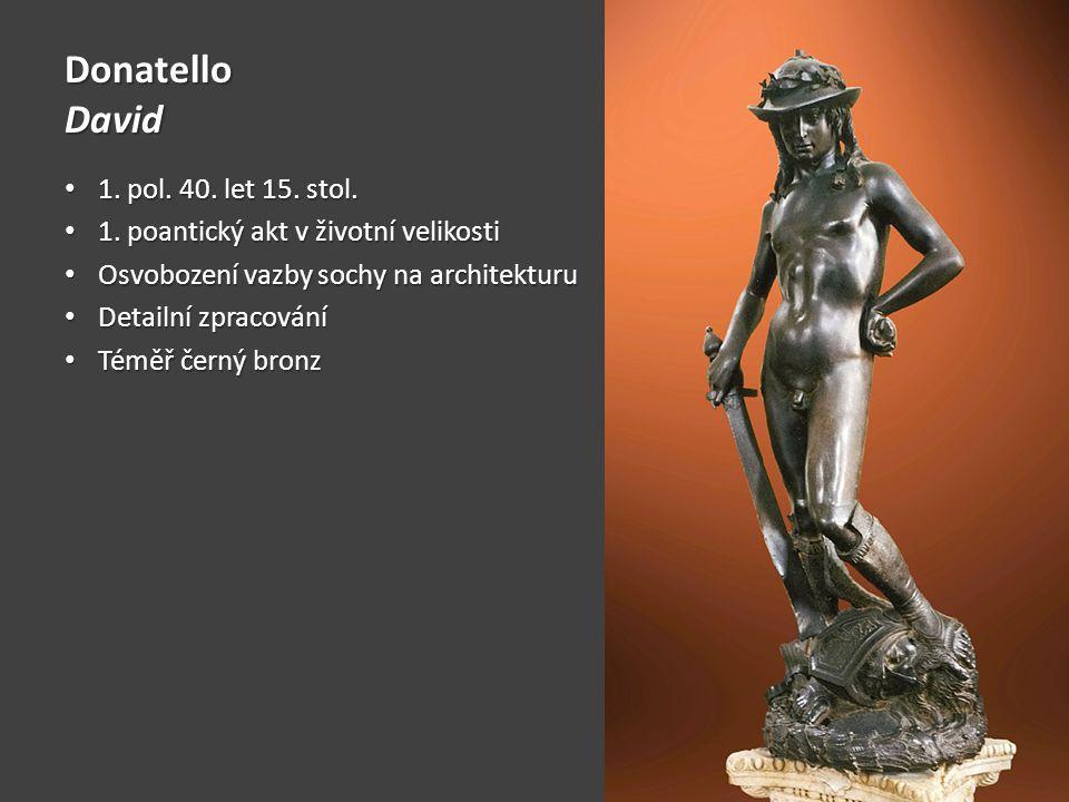 Donatello David 1. pol. 40. let 15. stol. 1. pol. 40. let 15. stol. 1. poantický akt v životní velikosti 1. poantický akt v životní velikosti Osvoboze