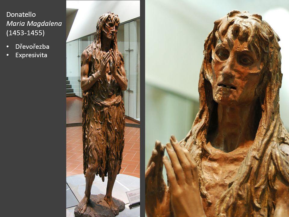 Donatello Maria Magdalena (1453-1455) Dřevořezba Dřevořezba Expresivita Expresivita