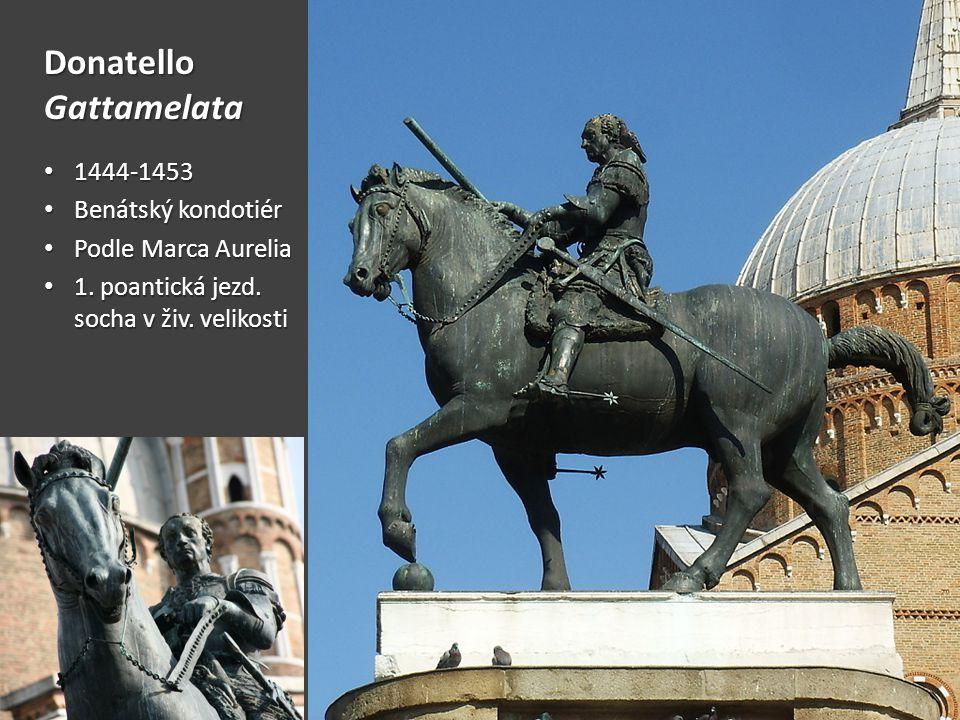Donatello Gattamelata 1444-1453 1444-1453 Benátský kondotiér Benátský kondotiér Podle Marca Aurelia Podle Marca Aurelia 1. poantická jezd. socha v živ