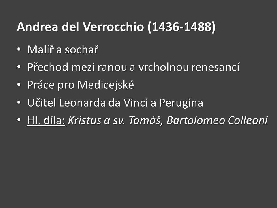 Andrea del Verrocchio (1436-1488) Malíř a sochař Malíř a sochař Přechod mezi ranou a vrcholnou renesancí Přechod mezi ranou a vrcholnou renesancí Prác