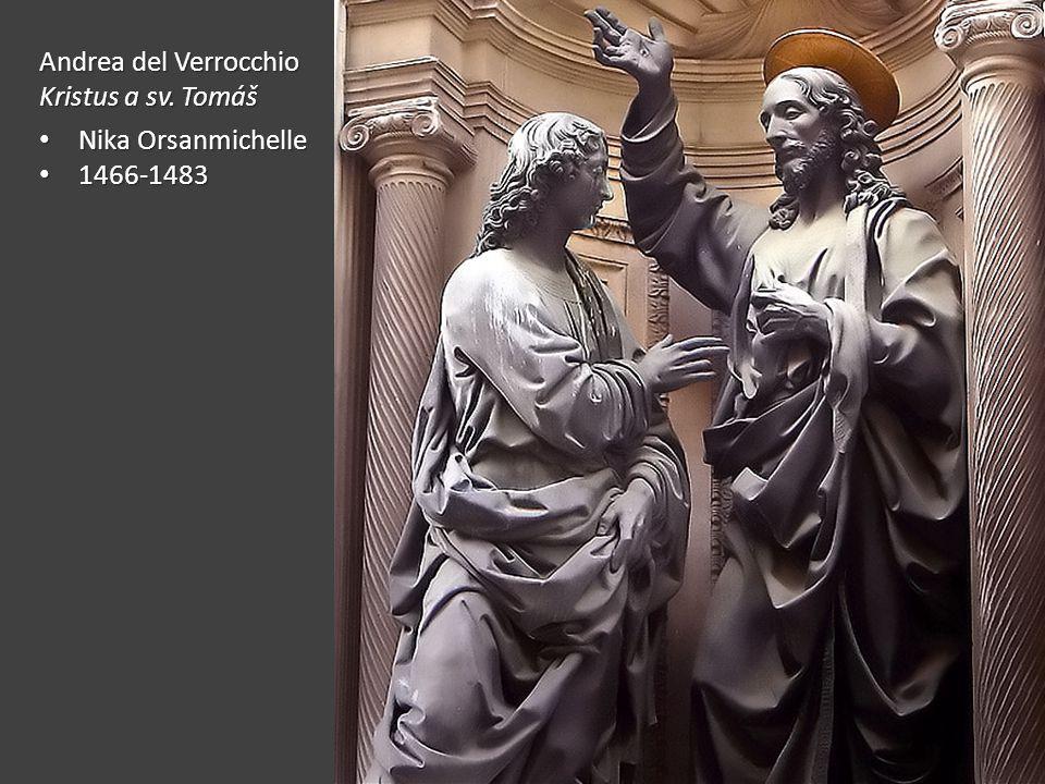 Andrea del Verrocchio Kristus a sv. Tomáš Nika Orsanmichelle Nika Orsanmichelle 1466-1483 1466-1483
