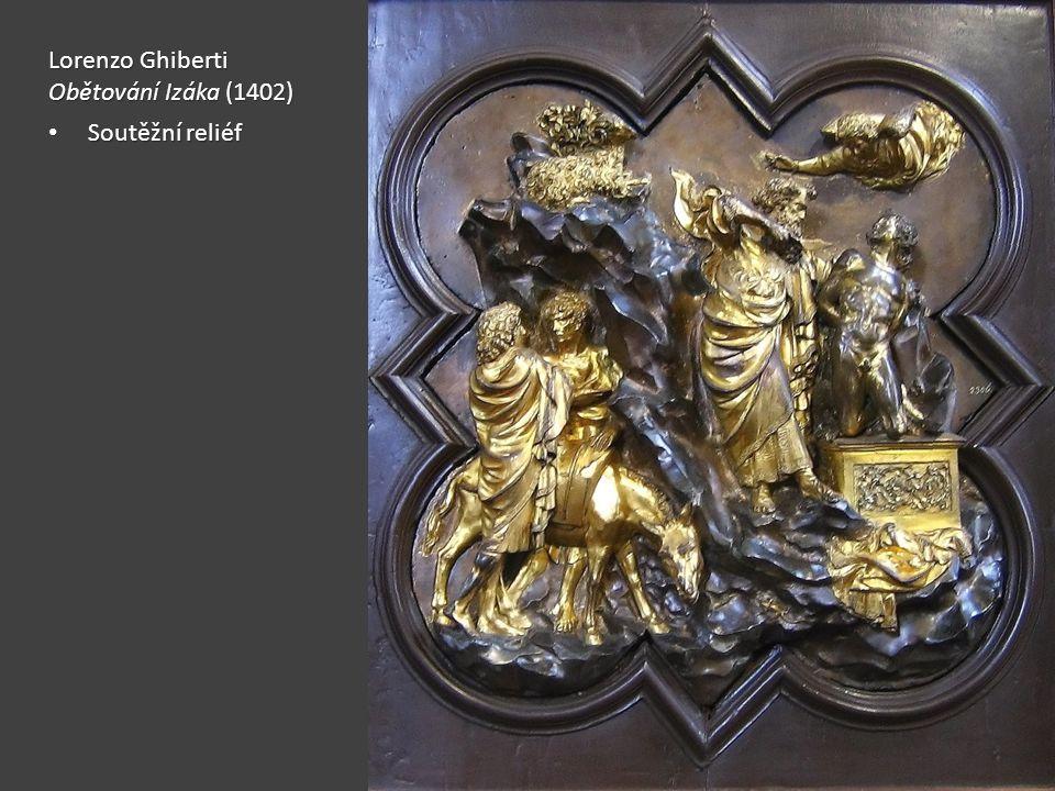 Lorenzo Ghiberti Obětování Izáka (1402) Soutěžní reliéf Soutěžní reliéf