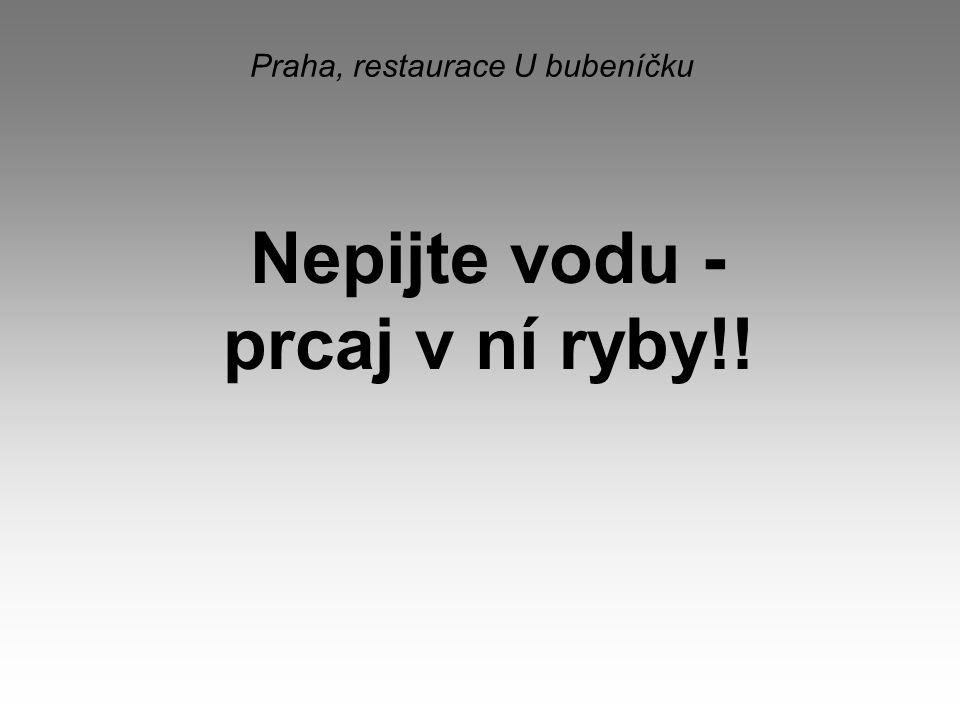 Praha, restaurace U bubeníčku Nepijte vodu - prcaj v ní ryby!!