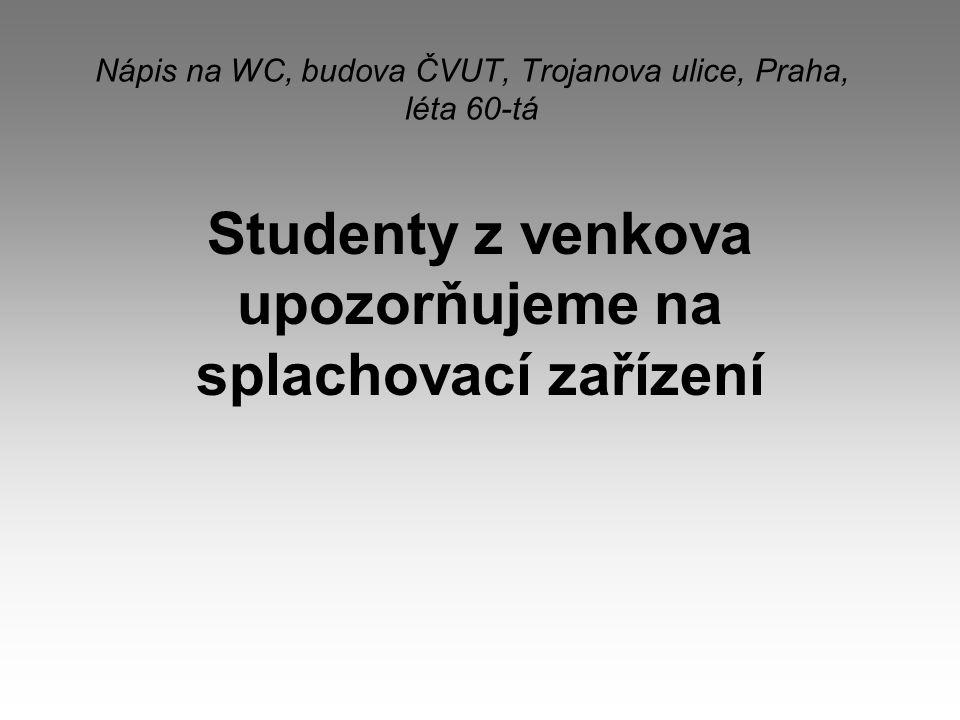 Nápis na WC, budova ČVUT, Trojanova ulice, Praha, léta 60-tá Studenty z venkova upozorňujeme na splachovací zařízení