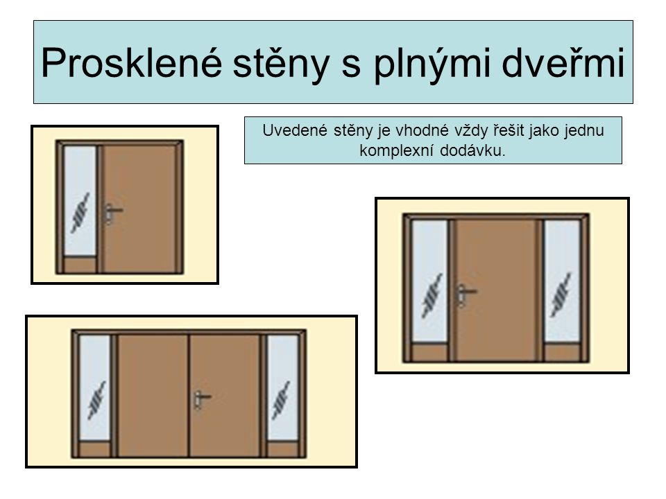 Prosklené stěny s plnými dveřmi Uvedené stěny je vhodné vždy řešit jako jednu komplexní dodávku.