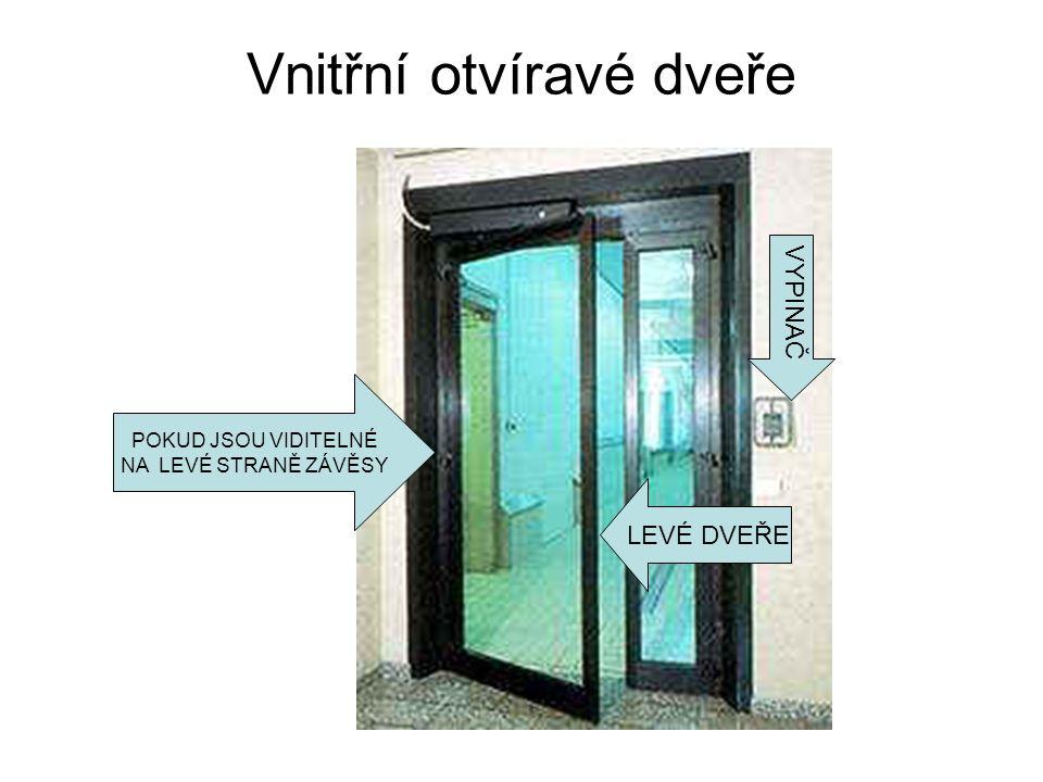 Vnitřní otvíravé dveře POKUD JSOU VIDITELNÉ NA LEVÉ STRANĚ ZÁVĚSY LEVÉ DVEŘE VYPINAČ