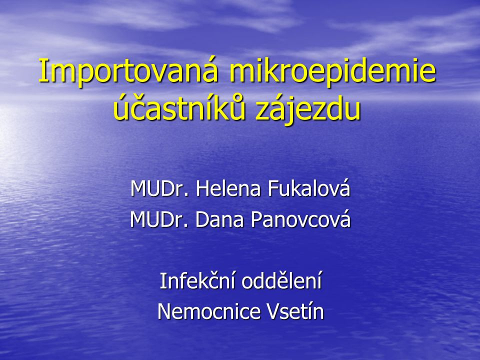 Importovaná mikroepidemie účastníků zájezdu MUDr. Helena Fukalová MUDr. Dana Panovcová Infekční oddělení Nemocnice Vsetín