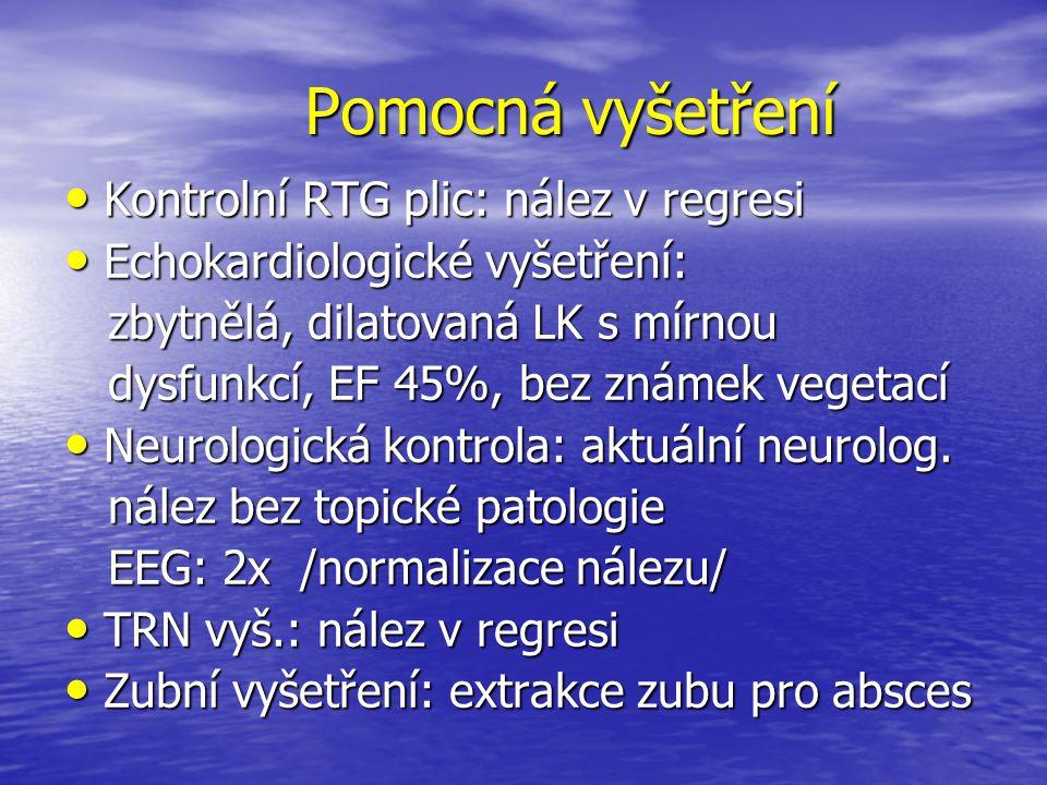 Pomocná vyšetření Pomocná vyšetření Kontrolní RTG plic: nález v regresi Kontrolní RTG plic: nález v regresi Echokardiologické vyšetření: Echokardiolog