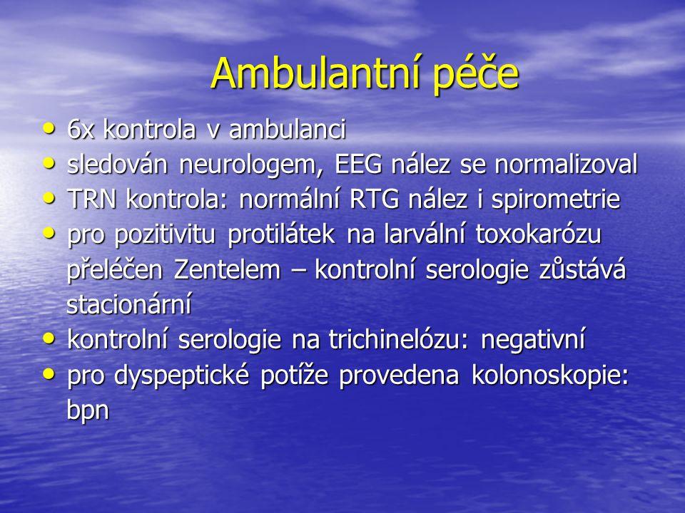 Ambulantní péče 6x kontrola v ambulanci 6x kontrola v ambulanci sledován neurologem, EEG nález se normalizoval sledován neurologem, EEG nález se norma