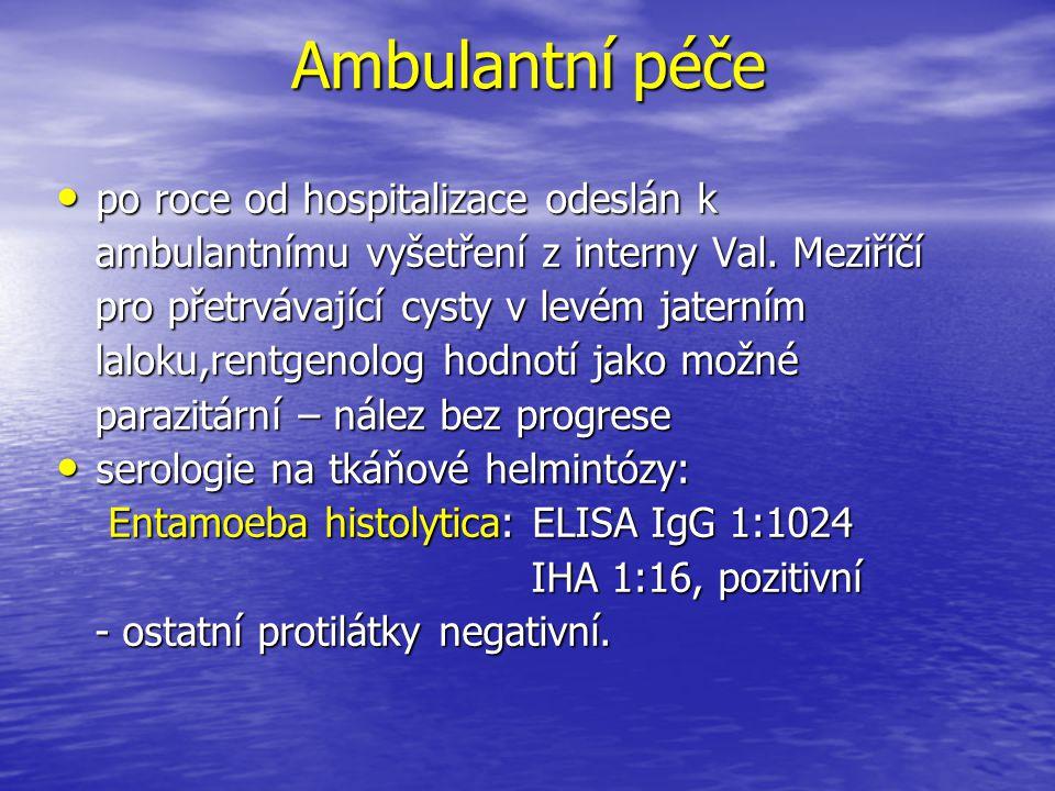 Ambulantní péče po roce od hospitalizace odeslán k po roce od hospitalizace odeslán k ambulantnímu vyšetření z interny Val. Meziříčí ambulantnímu vyše