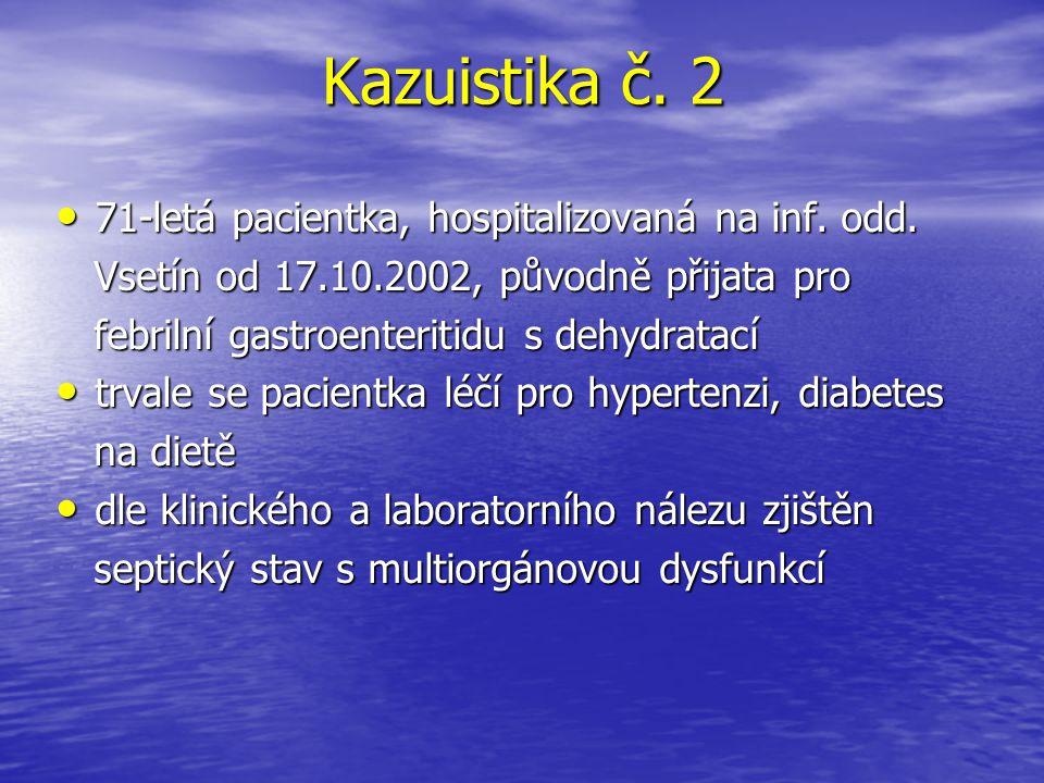 Kazuistika č. 2 71-letá pacientka, hospitalizovaná na inf. odd. 71-letá pacientka, hospitalizovaná na inf. odd. Vsetín od 17.10.2002, původně přijata