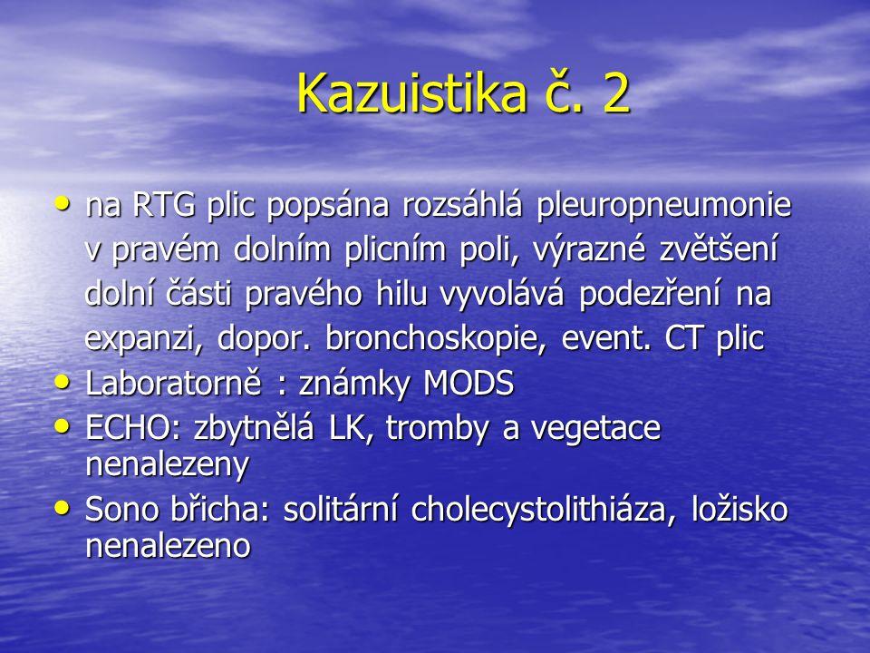 Kazuistika č. 2 na RTG plic popsána rozsáhlá pleuropneumonie na RTG plic popsána rozsáhlá pleuropneumonie v pravém dolním plicním poli, výrazné zvětše