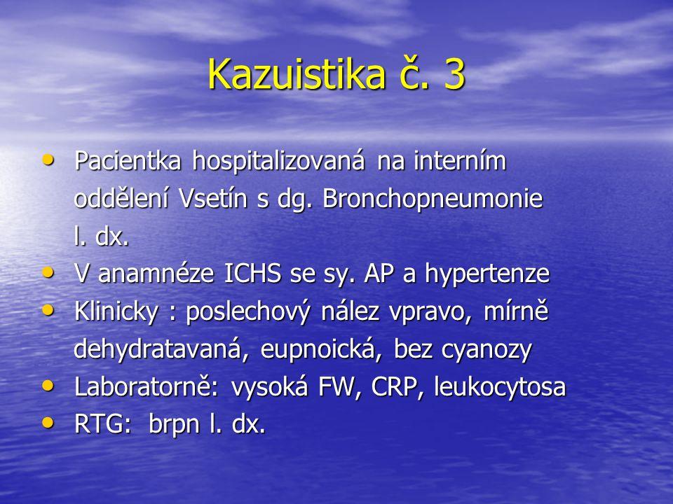 Kazuistika č. 3 Pacientka hospitalizovaná na interním Pacientka hospitalizovaná na interním oddělení Vsetín s dg. Bronchopneumonie oddělení Vsetín s d