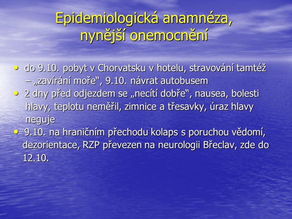 Epidemiologická anamnéza, nynější onemocnění do 9.10. pobyt v Chorvatsku v hotelu, stravování tamtéž do 9.10. pobyt v Chorvatsku v hotelu, stravování