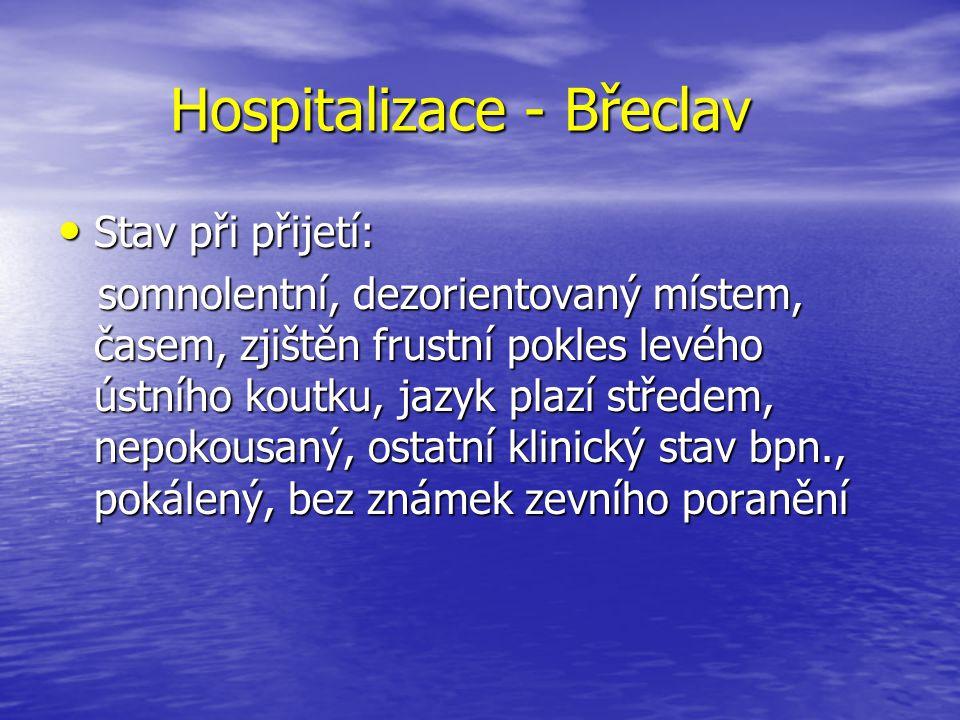 Hospitalizace - Břeclav Hospitalizace - Břeclav Stav při přijetí: Stav při přijetí: somnolentní, dezorientovaný místem, časem, zjištěn frustní pokles