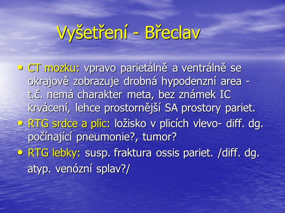 Vyšetření - Břeclav CT mozku: vpravo parietálně a ventrálně se okrajově zobrazuje drobná hypodenzní area - t.č. nemá charakter meta, bez známek IC krv