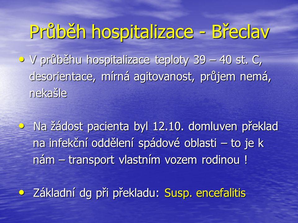 Průběh hospitalizace - Břeclav V průběhu hospitalizace teploty 39 – 40 st. C, V průběhu hospitalizace teploty 39 – 40 st. C, desorientace, mírná agito