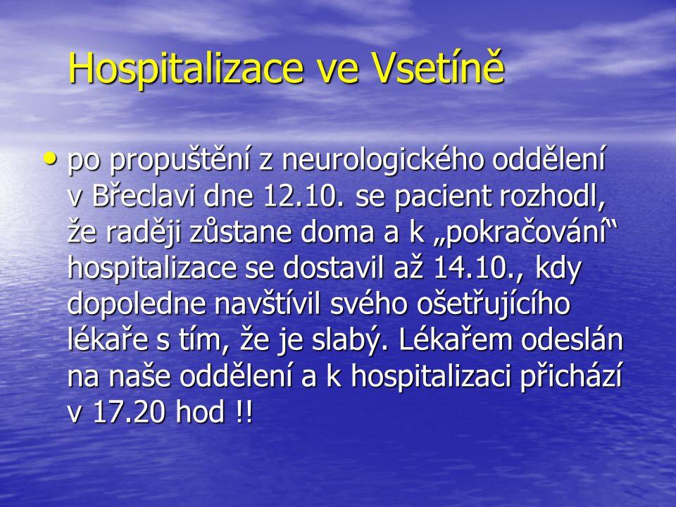 """Hospitalizace ve Vsetíně po propuštění z neurologického oddělení v Břeclavi dne 12.10. se pacient rozhodl, že raději zůstane doma a k """"pokračování"""" ho"""