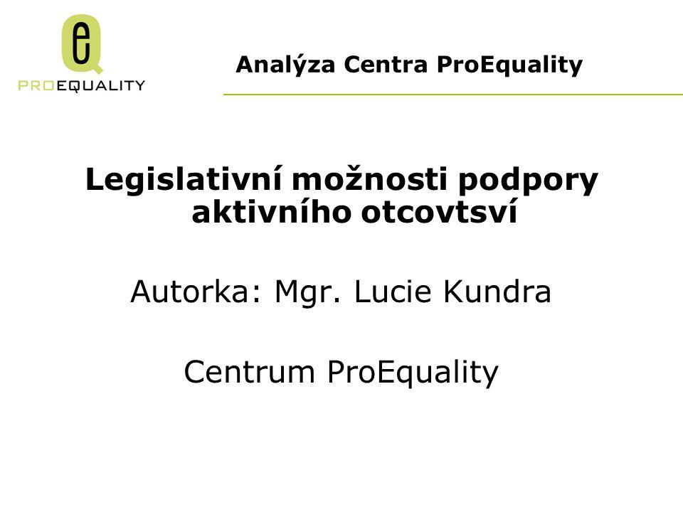 Analýza Centra ProEquality Legislativní možnosti podpory aktivního otcovtsví Autorka: Mgr.