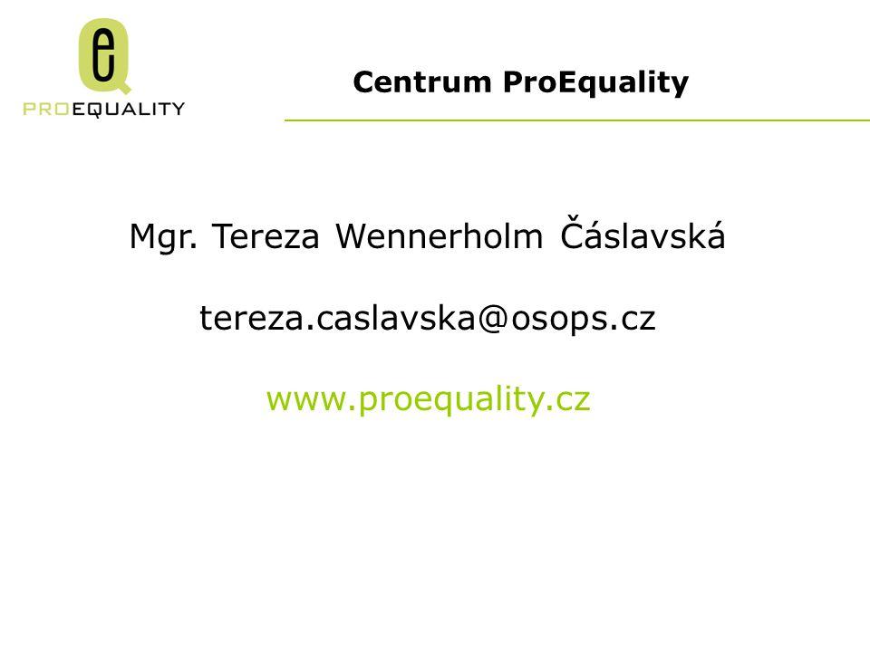 Centrum ProEquality Mgr. Tereza Wennerholm Čáslavská tereza.caslavska@osops.cz www.proequality.cz