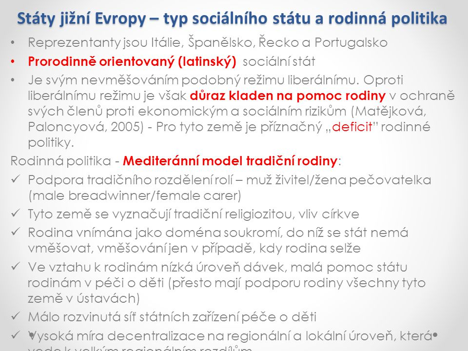 Státy jižní Evropy – typ sociálního státu a rodinná politika Reprezentanty jsou Itálie, Španělsko, Řecko a Portugalsko Prorodinně orientovaný (latinsk