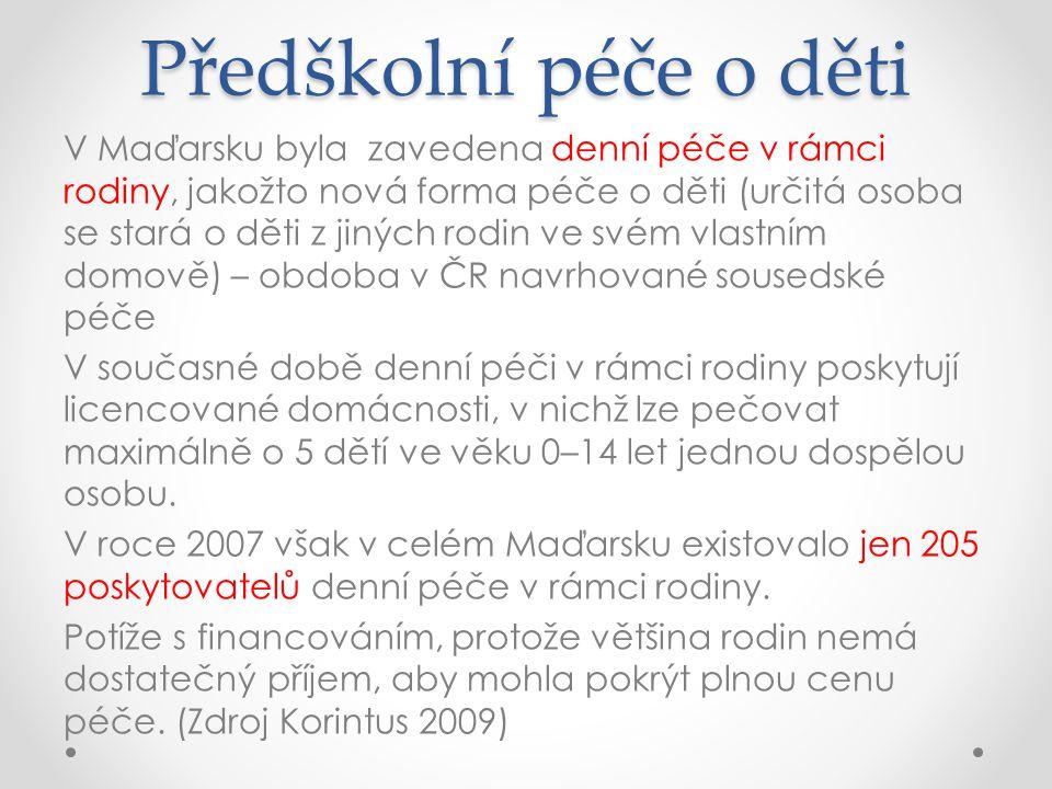 Předškolní péče o děti V Maďarsku byla zavedena denní péče v rámci rodiny, jakožto nová forma péče o děti (určitá osoba se stará o děti z jiných rodin