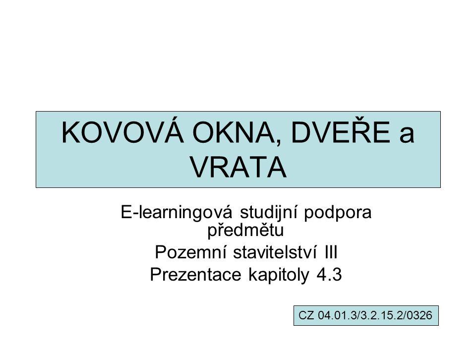 KOVOVÁ OKNA, DVEŘE a VRATA E-learningová studijní podpora předmětu Pozemní stavitelství III Prezentace kapitoly 4.3 CZ 04.01.3/3.2.15.2/0326