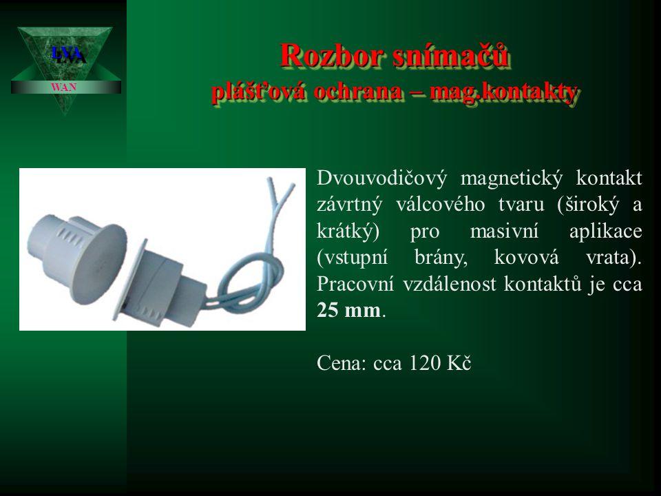 Rozbor snímačů plášťová ochrana – mag.kontakty LVALVA WAN Dvouvodičový samolepící magnetický kontakt povrchový s drátovým vývodem. Magnetický kontakt