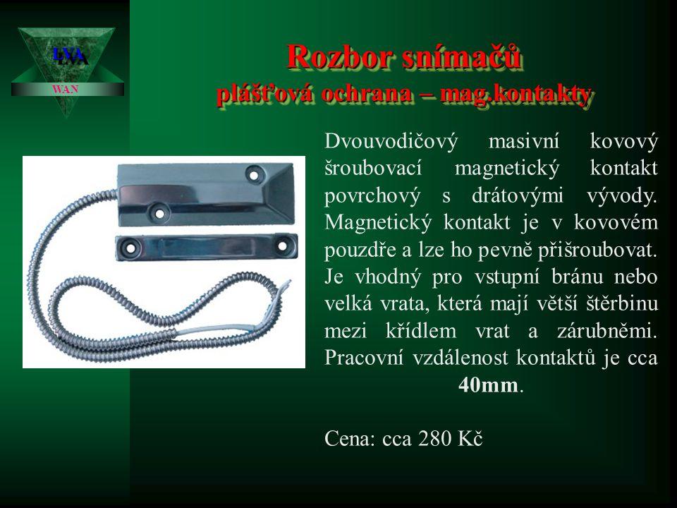 Rozbor snímačů plášťová ochrana – mag.kontakty LVALVA WAN Dvouvodičový magnetický kontakt závrtný válcového tvaru (široký a krátký) pro masivní aplika