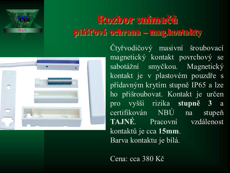 Rozbor snímačů plášťová ochrana – mag.kontakty LVALVA WAN Dvouvodičový masivní kovový šroubovací magnetický kontakt povrchový s drátovými vývody. Magn