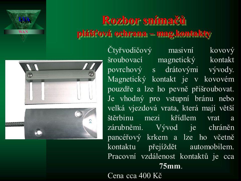 Rozbor snímačů plášťová ochrana – mag.kontakty LVALVA WAN Čtyřvodičový masivní šroubovací magnetický kontakt povrchový se sabotážní smyčkou. Magnetick