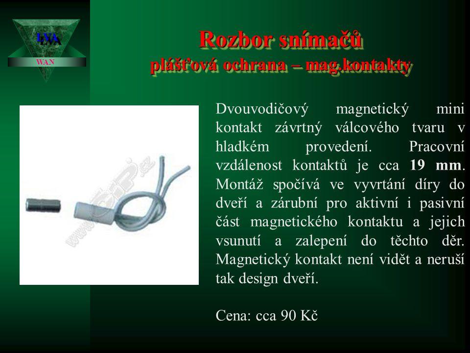 Rozbor snímačů plášťová ochrana – mag.kontakty LVALVA WAN Čtyřvodičový magnetický kontakt závrtný válcového tvaru se sabotážní smyčkou a s rozšířeným