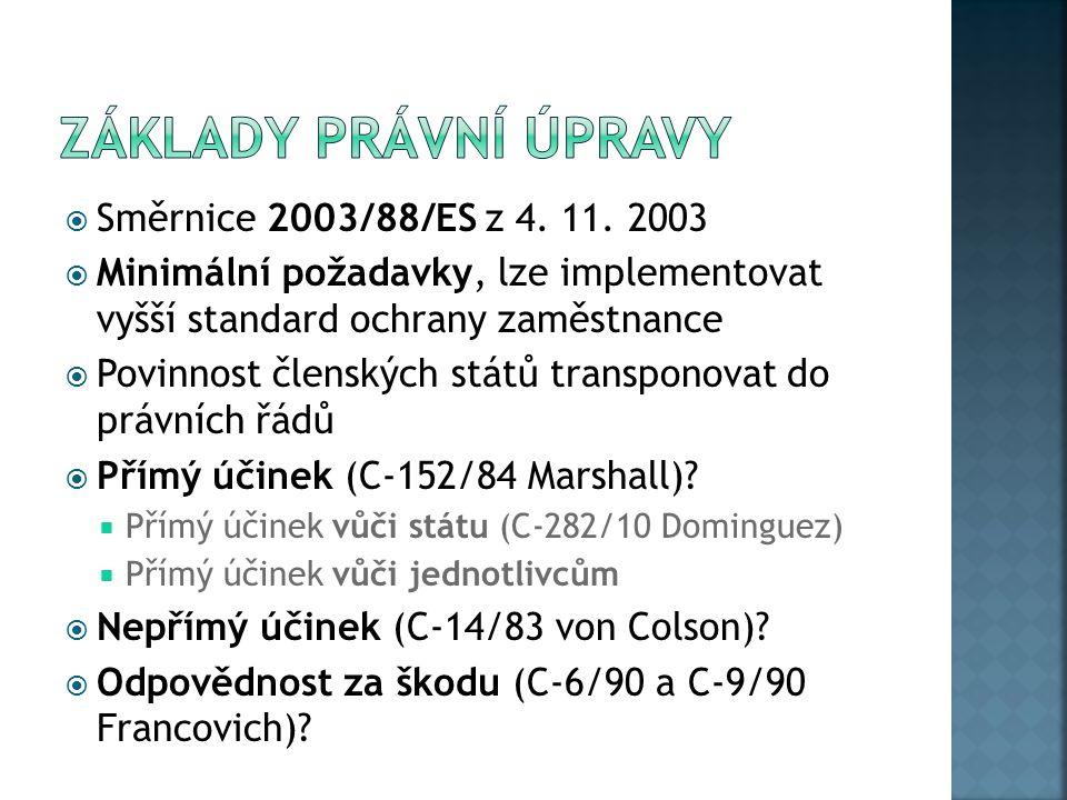  Směrnice 2003/88/ES z 4. 11. 2003  Minimální požadavky, lze implementovat vyšší standard ochrany zaměstnance  Povinnost členských států transponov