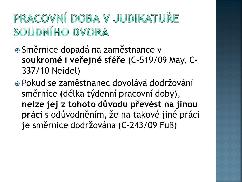  Směrnice dopadá na zaměstnance v soukromé i veřejné sféře (C-519/09 May, C- 337/10 Neidel)  Pokud se zaměstnanec dovolává dodržování směrnice (délk