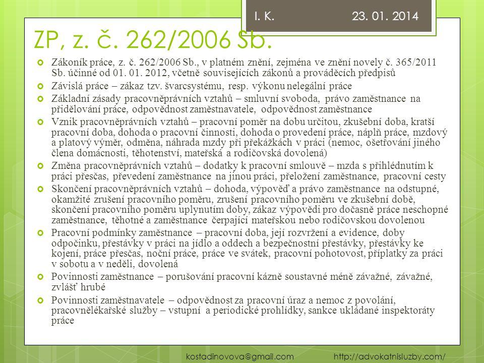 ZP, z. č. 262/2006 Sb.  Zákoník práce, z. č. 262/2006 Sb., v platném znění, zejména ve znění novely č. 365/2011 Sb. účinné od 01. 01. 2012, včetně so