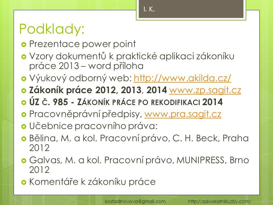Podklady:  Prezentace power point  Vzory dokumentů k praktické aplikaci zákoníku práce 2013 – word příloha  Výukový odborný web: http://www.akilda.