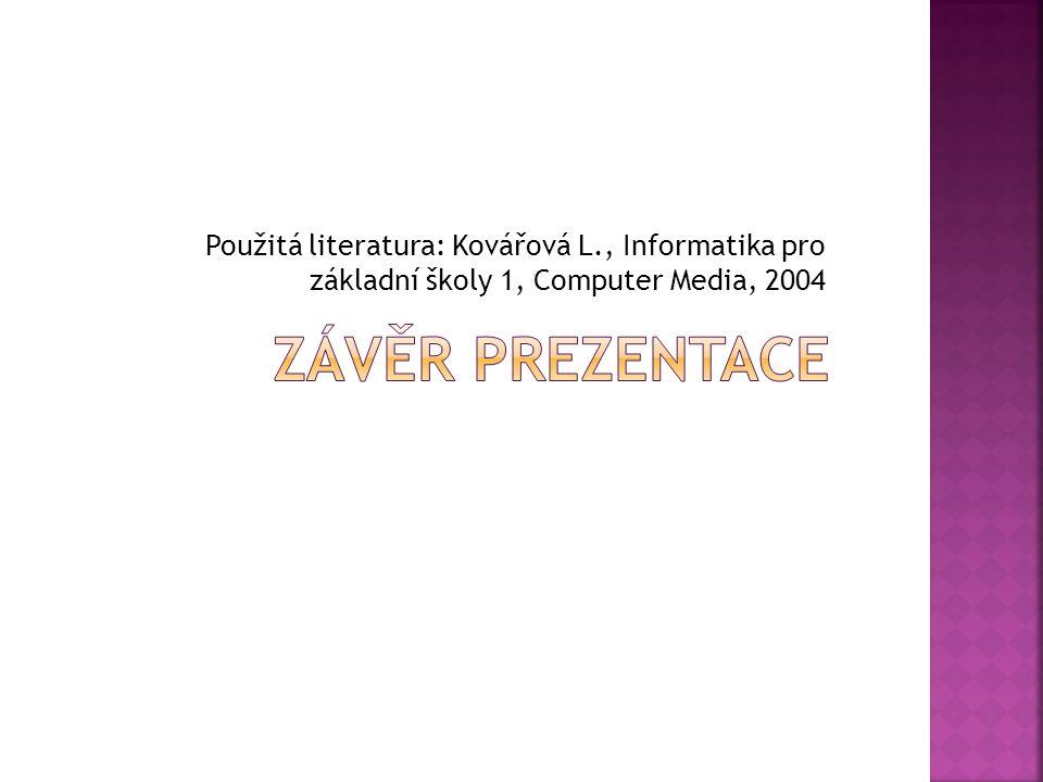 Použitá literatura: Kovářová L., Informatika pro základní školy 1, Computer Media, 2004