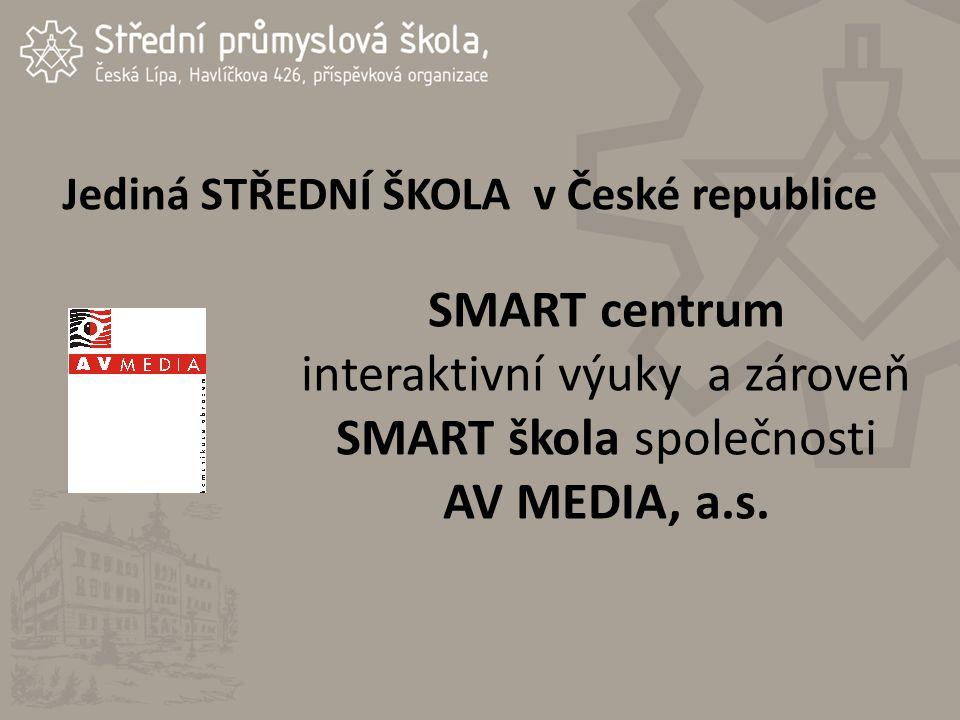 Jediná STŘEDNÍ ŠKOLA v České republice SMART centrum interaktivní výuky a zároveň SMART škola společnosti AV MEDIA, a.s.
