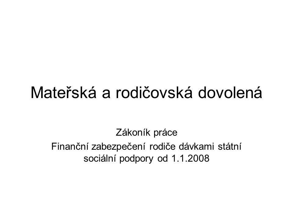 Mateřská a rodičovská dovolená Zákoník práce Finanční zabezpečení rodiče dávkami státní sociální podpory od 1.1.2008