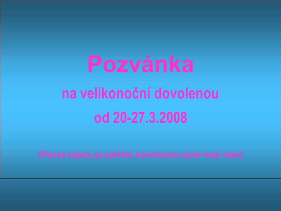 Pozvánka na velikonoční dovolenou od 20-27.3.2008 (Plavky nejsou za pot ř ebí, koneckonc ů jsme mezi námi)