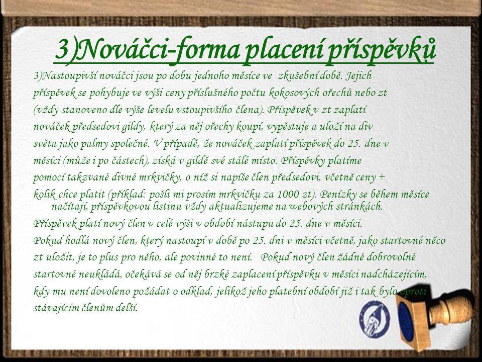 3)Nováčci-forma placení příspěvků 3)Nastoupivší nováčci jsou po dobu jednoho měsíce ve zkušební době.