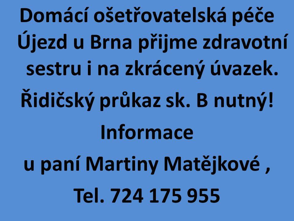 Domácí ošetřovatelská péče Újezd u Brna přijme zdravotní sestru i na zkrácený úvazek. Řidičský průkaz sk. B nutný! Informace u paní Martiny Matějkové,