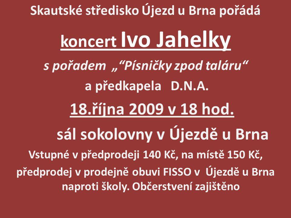 """Skautské středisko Újezd u Brna pořádá koncert Ivo Jahelky s pořadem """"""""Písničky zpod taláru"""" a předkapela D.N.A. 18.října 2009 v 18 hod. sál sokolovny"""