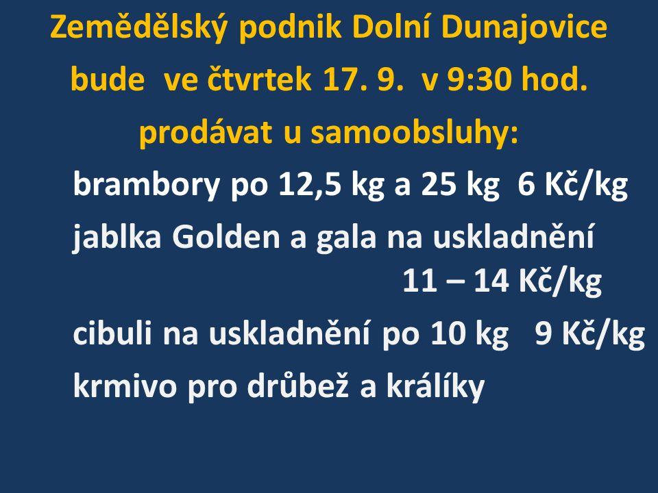 Zemědělský podnik Dolní Dunajovice bude ve čtvrtek 17. 9. v 9:30 hod. prodávat u samoobsluhy: brambory po 12,5 kg a 25 kg 6 Kč/kg jablka Golden a gala