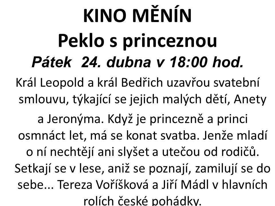 KINO MĚNÍN Peklo s princeznou Pátek 24. dubna v 18:00 hod. Král Leopold a král Bedřich uzavřou svatební smlouvu, týkající se jejich malých dětí, Anety