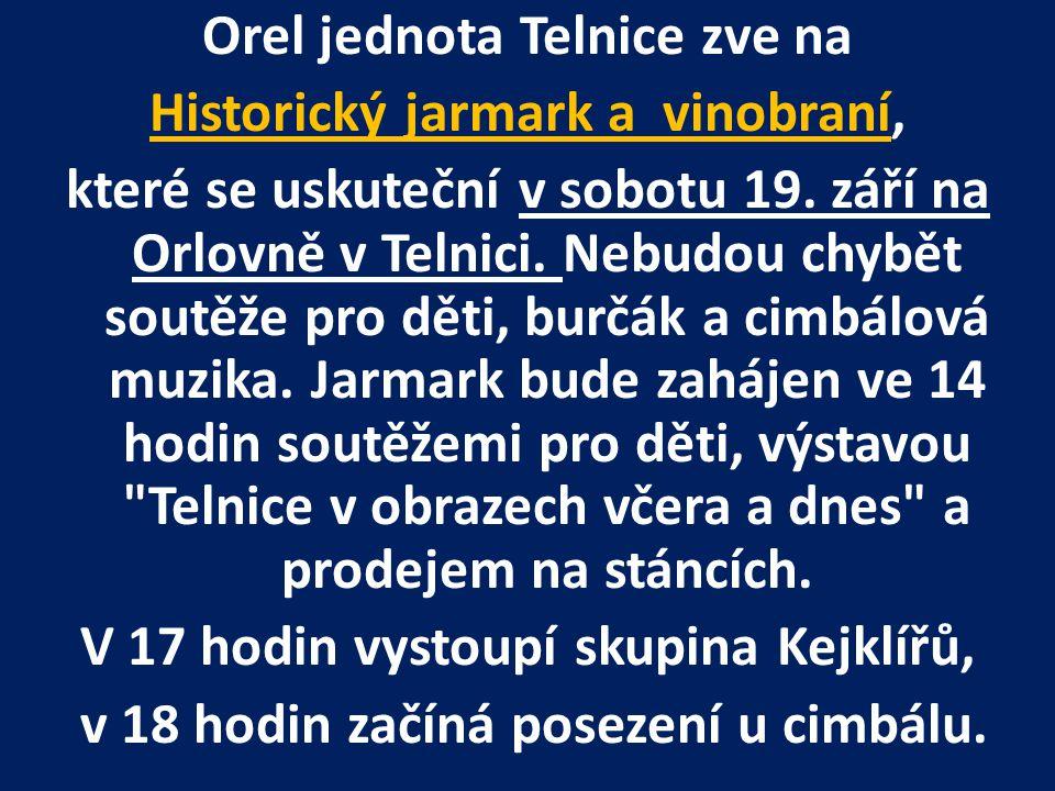 Orel jednota Telnice zve na Historický jarmark a vinobraní, které se uskuteční v sobotu 19. září na Orlovně v Telnici. Nebudou chybět soutěže pro děti